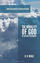 The Morality of God in the Old Testament (Christian Answers to Hard Questions)