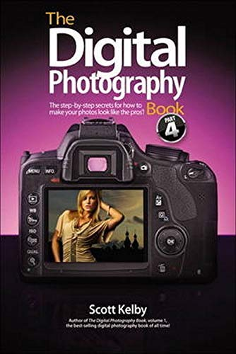 The Digital Photography Book, Part 4 by Scott Kelby (2012-03-06)