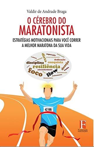 O Cérebro do Maratonista: Estratégias motivacionais para você correr a melhor maratona da sua vida