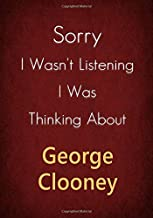Sorry I Wasn't Listening I Was Thinking About George Clooney: A George Clooney Journal Notebook to Write down things, Take notes, Record Plans or Keep Track of Habits (7