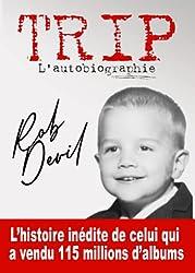 TRIP : l\'autobiographie de Rob Devil