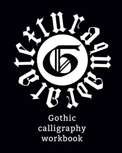 Gothic Calligraphy Workbook: Learn Gothic Calligraphy!Ppractice book, Workbook Gothic Blackletter for Beginners, Blackletter Calligraphy Worksheets, Lowercase Fraktur
