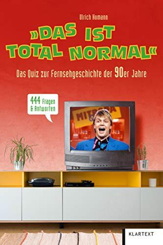 Das ist total normal: Das Quiz zur Fernsehgeschichte der 90er Jahre. 444 Fragen & Antworten: Das Quiz zur Fernsehgeschichte der 90er Jahre. 444 Fragen & Antworten