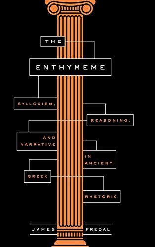 Fredal, J: Enthymeme: Syllogism, Reasoning, and Narrative in Ancient Greek Rhetoric