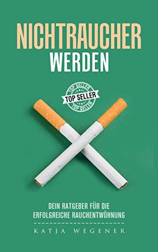 Nichtraucher werden: Mit dem Rauchen aufhören - rauchfrei mit Hypnose - Der Ratgeber für die Motivation zur Rauchentwöhnung & für immer Rauchstopp