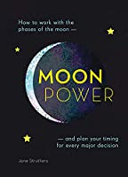 Moonpower: How to Work With the Signs of the Moon and Plan Your Timing for Every Major Decision