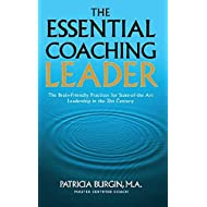 The Essential Coaching Leader: The Brain-Friendly Practices for State-of-the Art Leadership inthe 21st Century