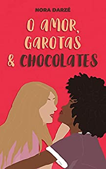O Amor, Garotas & Chocolates por [Nora Darzé]