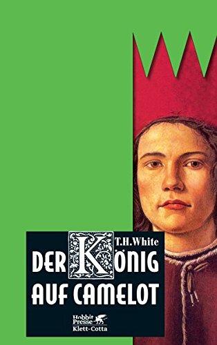 Der König auf Camelot: Erstes Buch: Das Schwert im Stein /Zweites Buch: Die Königin von Luft und Dunkelheit /Drittes Buch: Der missratene Ritter /Viertes Buch: Die Kerze im Wind