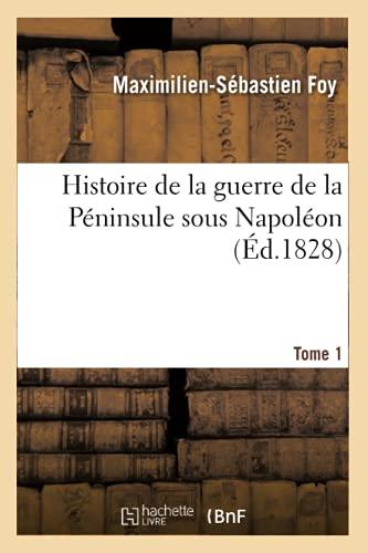 Histoire de la guerre de la Péninsule sous Napoléon (Éd.1828): : Précédée d'Un Tableau Politique Et Militaire Des Puissances Belligérantes