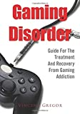 Gaming Disorder: Guide For The Treatment And Recovery From Gaming Addiction