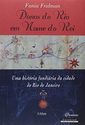 Donos do Rio em Nome do Rei. Uma História Fundiária da Cidade do Rio de Janeiro