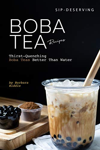 Sip-Deserving Boba Tea Recipes: Thirst-Quenching Boba Teas Better Than Water