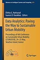 Data Analytics: Paving the Way to Sustainable Urban Mobility: Proceedings of 4th Conference on Sustainable Urban Mobility (CSUM2018), 24 - 25 May, Skiathos Island, Greece (Advances in Intelligent Systems and Computing (879))