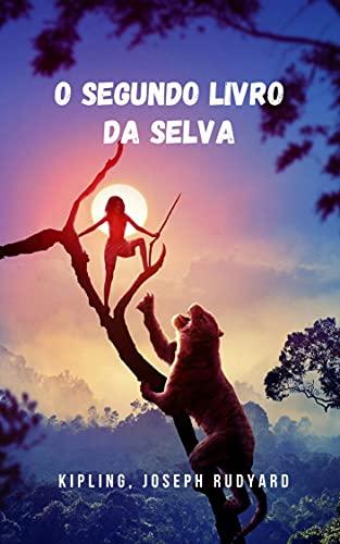 O Segundo Livro da Selva: A segunda parte do célebre livro de Kipling, tantas vezes personificado no cinema
