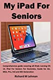 My iPad For Seniors: Comprehensive guide covering all iPads running OS 14, iPad For Seniors For Dummies, Guide for Air, Mini, Pro, 3rd and 4th Generation