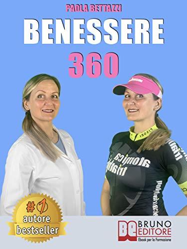 Benessere 360 Come Ritrovare Il Benessere Fisico E Mentale Attraverso L Integrazione Nutrizionale Ebook Paola Bettazzi Amazon It Kindle Store