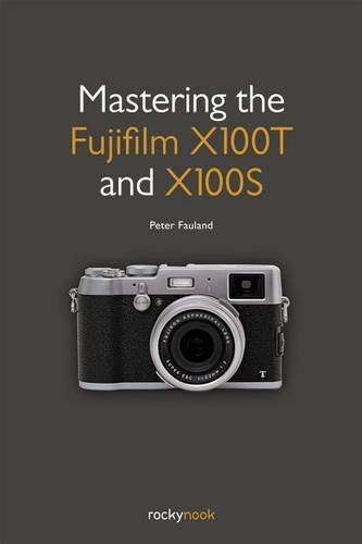 Download Mastering the Fujifilm X100T and X100S 193753880X