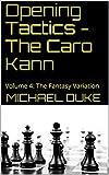 Opening Tactics - The Caro Kann: Volume 4: The Fantasy Variation-Duke, Michael