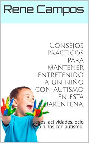Consejos prácticos para mantener entretenido a un niño con autismo en esta cuarentena.: Juegos, actividades, ocio para niños con autismo.