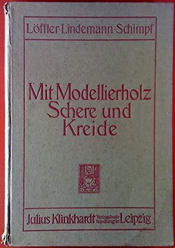 Mit Modellierholz, Schere und Kreide. Zweite, wesentlich vermehrte Auflage.