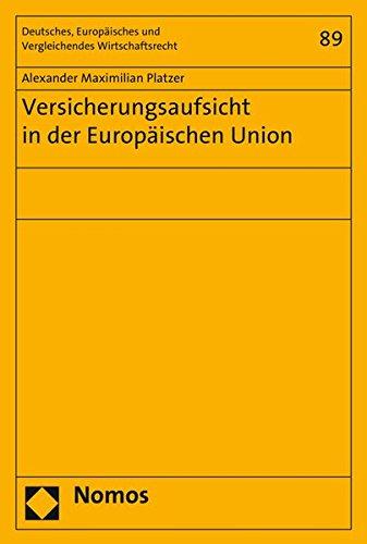 Versicherungsaufsicht in der Europäischen Union (Deutsches, Europäisches und Vergleichendes Wirtschaftsrecht, Band 89)