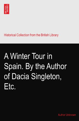 A Winter Tour in Spain. By the Author of Dacia Singleton,? Etc.