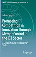 Promoting Competition in Innovation Through Merger Control in the ICT Sector: A Comparative and Interdisciplinary Study (Munich Studies on Innovation and Competition, 10)