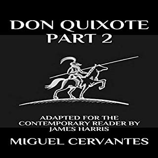 Don Quixote: Part 2 - Adapted for the Contemporary Reader     Modern Classics              By:                                                                                                                                 Miguel Cervantes,                                                                                        James Harris                               Narrated by:                                                                                                                                 Jack Kison                      Length: 18 hrs and 23 mins     Not rated yet     Overall 0.0