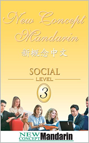 New Concept Mandarin - Chinese Social Level 3: Intermediate Level 3 (NCM Chinese Intermediate Level) (English Edition)