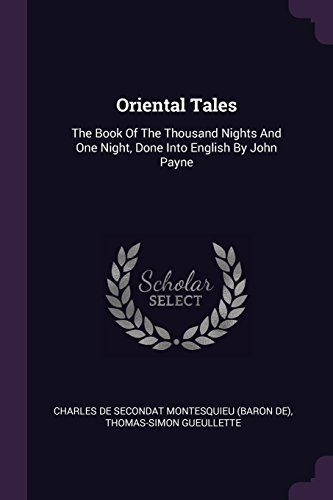 ORIENTAL TALES: The Book of the Thousand Nights and One Night, Done Into English by John Payne