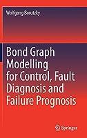 Bond Graph Modelling for Control, Fault Diagnosis and Failure Prognosis