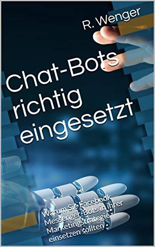 Chatbots richtig eingesetzt: Warum Sie Facebook-Messenger-Bots in Ihrer Marketingstrategie einsetzen sollten