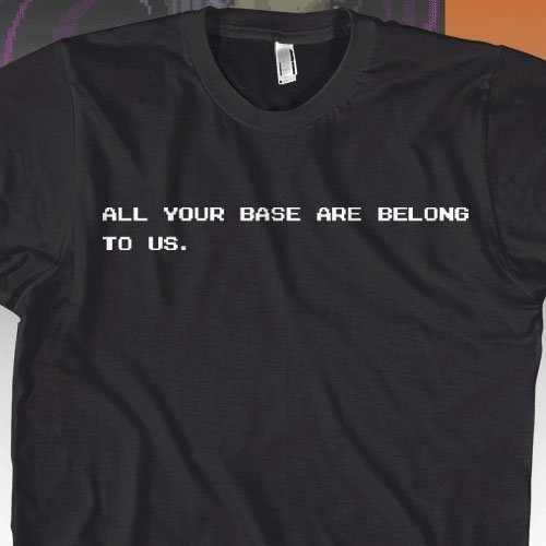 All Your Base Are Belong To Us - Classic Video Game T-Shirt