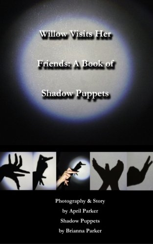 Willow Visits Her Friends: A Book of Shadow Puppets: Volume 1