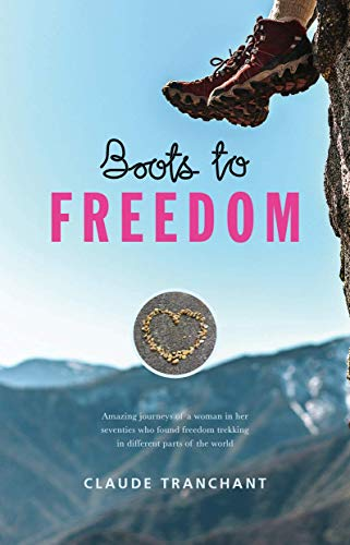 Boots to Freedom: Amazing journeys of a woman in her seventies who found freedom trekking in different parts of the world (English Edition)