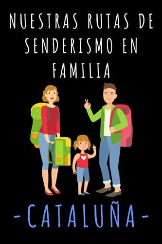 Nuestras Rutas De Senderismo En Familia Cataluña: Libro De Seguimiento De Rutas Con Plantillas Para Apuntar Todos Los Detalles - 120 Páginas