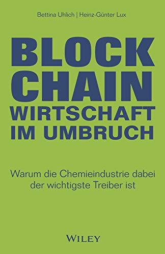 Blockchain - Wirtschaft im Umbruch: Warum die Chemieindustrie dabei der wichtigste Treiber ist (German Edition)