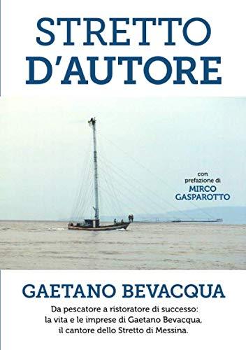 Stretto d'Autore: Da pescatore a ristoratore di successo: la vita e le imprese di Gaetano Bevacqua, il cantore dello Stretto di Messina.