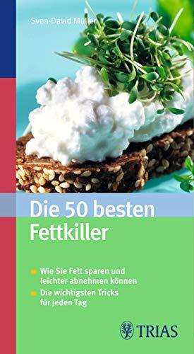 Die 50 besten Fettkiller: Wie Sie Fett sparen und leichter abnehmen- Die wichtigsten Tricks für jeden Tag