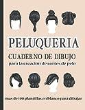 PELUQUERIA Cuaderno de Dibujo para la creación de cortes de pelo más de 100 plantillas en blanco para dibujar