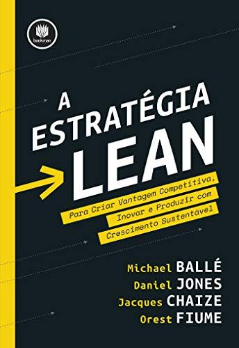 A Estratégia Lean: Para Criar Vantagem Competitiva, Inovar e Produzir com Crescimento Sustentável