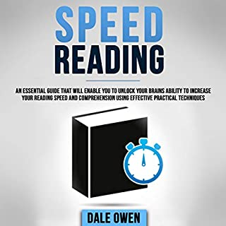 Speed Reading     An Essential Guide That Will Enable You to Unlock Your Brains Ability to Increase Your Reading Speed and Comprehension Using Effective Practical Techniques              By:                                                                                                                                 Dale Owen                               Narrated by:                                                                                                                                 Tim Edwards                      Length: 3 hrs and 2 mins     7 ratings     Overall 4.9