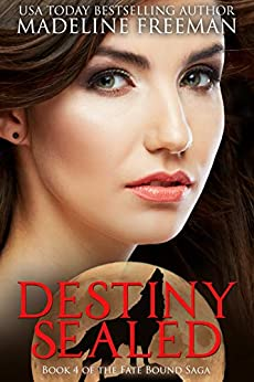 Destiny Sealed (Fate Bound Saga Book 4) by [Madeline Freeman]