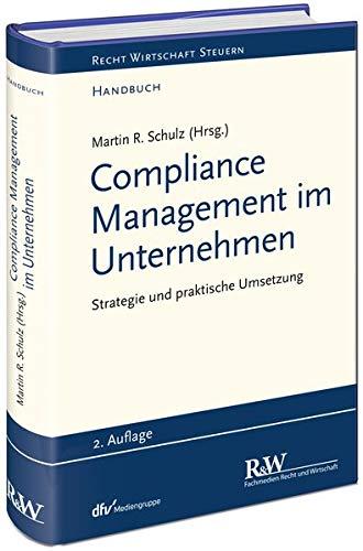 Compliance Management im Unternehmen: Strategie und praktische Umsetzung (Recht Wirtschaft Steuern - Handbuch)