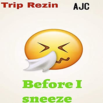 Before I Sneeze (feat. Ajc)