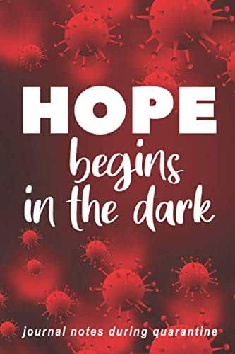 HOPE Begins In the Dark : Journal Notes During Quarantine: Dotted Paper Notebook Journal (6 x 9 inch) Dot Grid Graph Pages – Notebook Journal During Quarantine – to Keep Daily Notes, Planning, Doodle