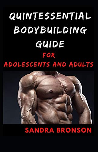 Quintessential Bodybuilding Guide for Adolescents and Adults