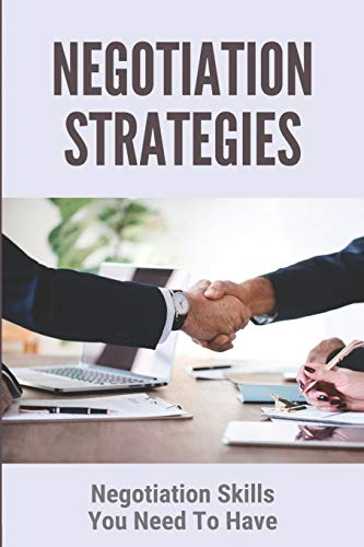 Negotiation Strategies: Negotiation Skills You Need To Have: The Art Of...