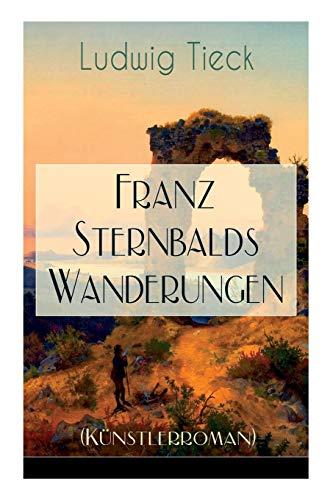 Franz Sternbalds Wanderungen (Künstlerroman): Historischer Roman - Die Geschichte einer Künstlerreise aus dem 16. Jahrhundert